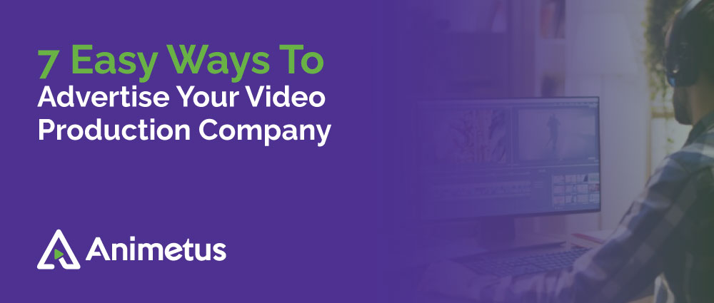 7 Easy Ways To Advertise Your Video Production Company