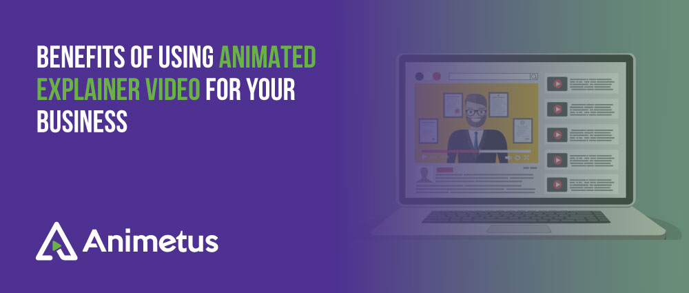Benefits Of Using Animated Explainer Video For Your Business